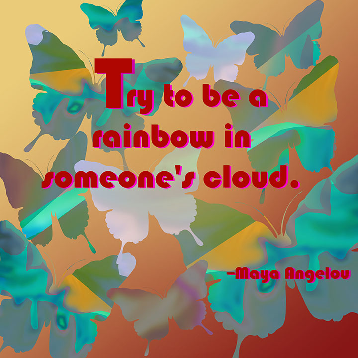 Quote Of The Day Try To Be A Rainbow Denise M Sessous Writer